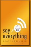Say Everything: How Blogging Began, What It's Becoming, and Why It Matters